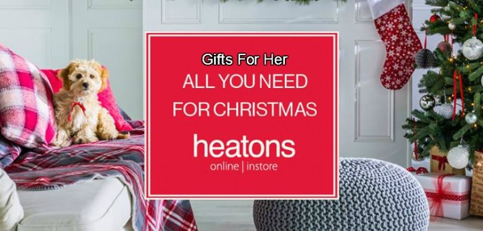 GIFTS FOR HER @ Heatons