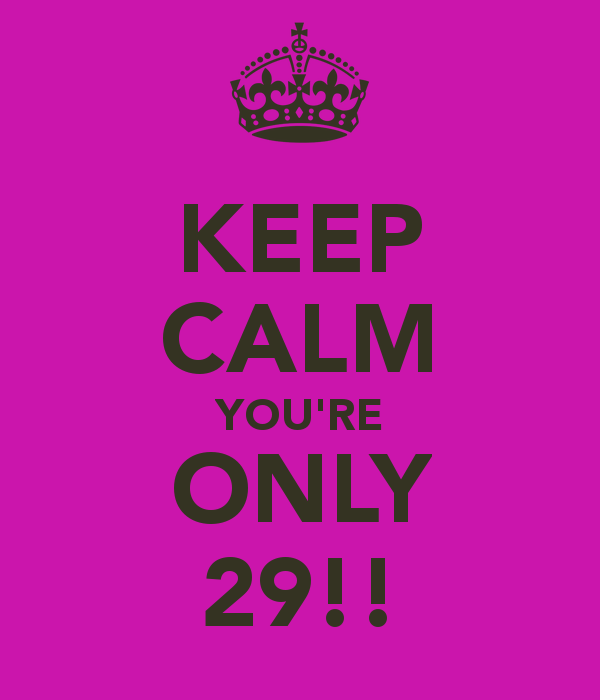 keep-calm-youre-only-29-4