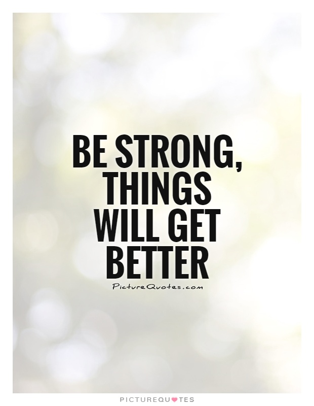 be-strong-things-will-get-better-quote-1